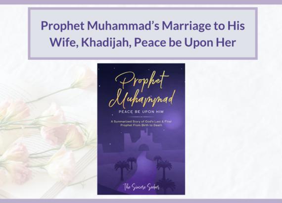 PROPHET MUHAMMAD'S MARRIAGE TO HIS WIFE, KHADIJAH, PBUH