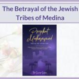 THE BETRAYAL OF THE JEWISH TRIBES OF MEDINA