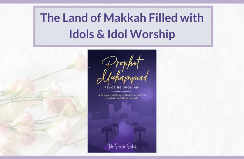 The Land of Makkah Filled w/ Idol Worship