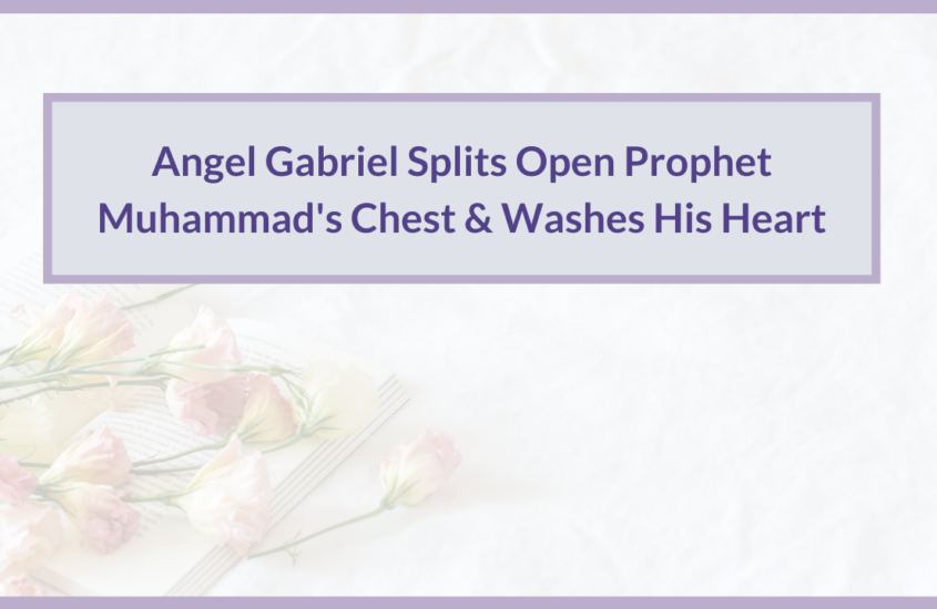 Angel Gabriel Splits Open Prophet Muhammad's Chest & Washes His Heart