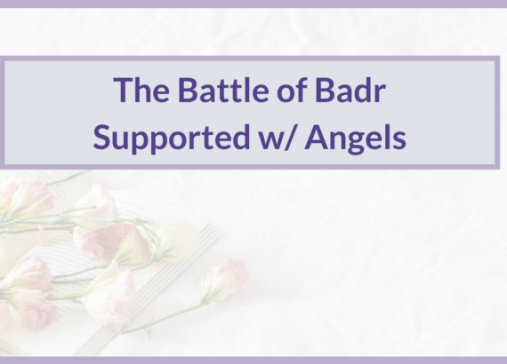 THE BATTLE OF BADR | SUPPORTED WITH ANGELS