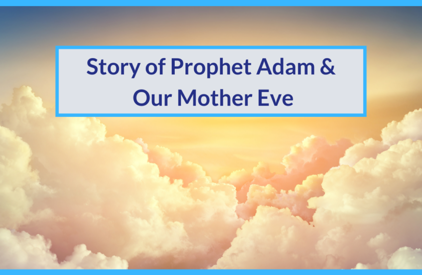 Story of Prophet Adam & Our Mother Eve | Satan tempted Them to Eat